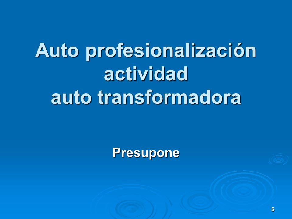 Auto profesionalización actividad auto transformadora