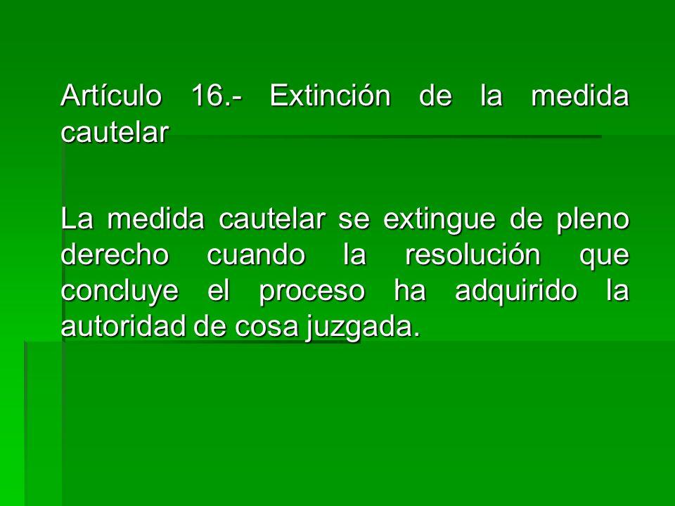 Artículo 16.- Extinción de la medida cautelar