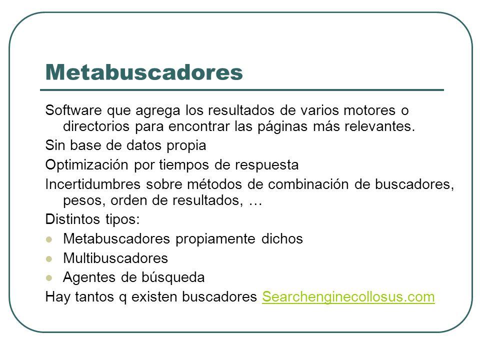 Metabuscadores Software que agrega los resultados de varios motores o directorios para encontrar las páginas más relevantes.