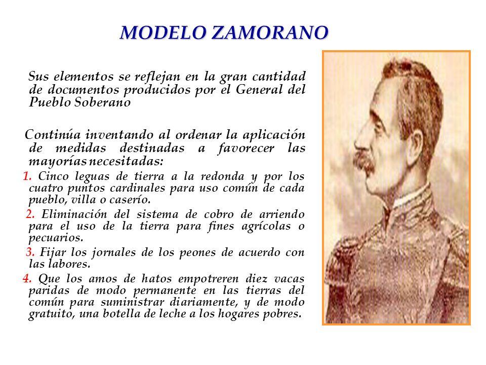 MODELO ZAMORANO Sus elementos se reflejan en la gran cantidad de documentos producidos por el General del Pueblo Soberano.