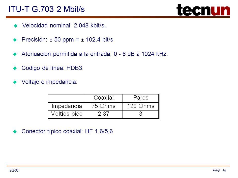 ITU-T G.703 2 Mbit/s Velocidad nominal: 2.048 kbit/s.