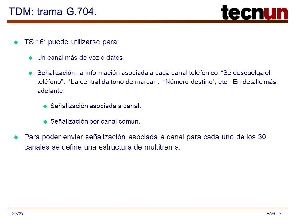 TDM: trama G.704. TS 16: puede utilizarse para:
