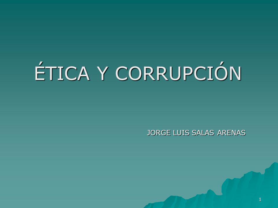 ÉTICA Y CORRUPCIÓN JORGE LUIS SALAS ARENAS