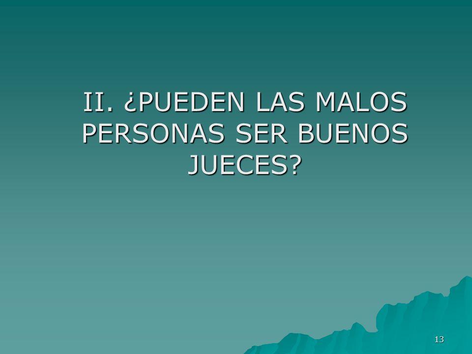 II. ¿PUEDEN LAS MALOS PERSONAS SER BUENOS JUECES