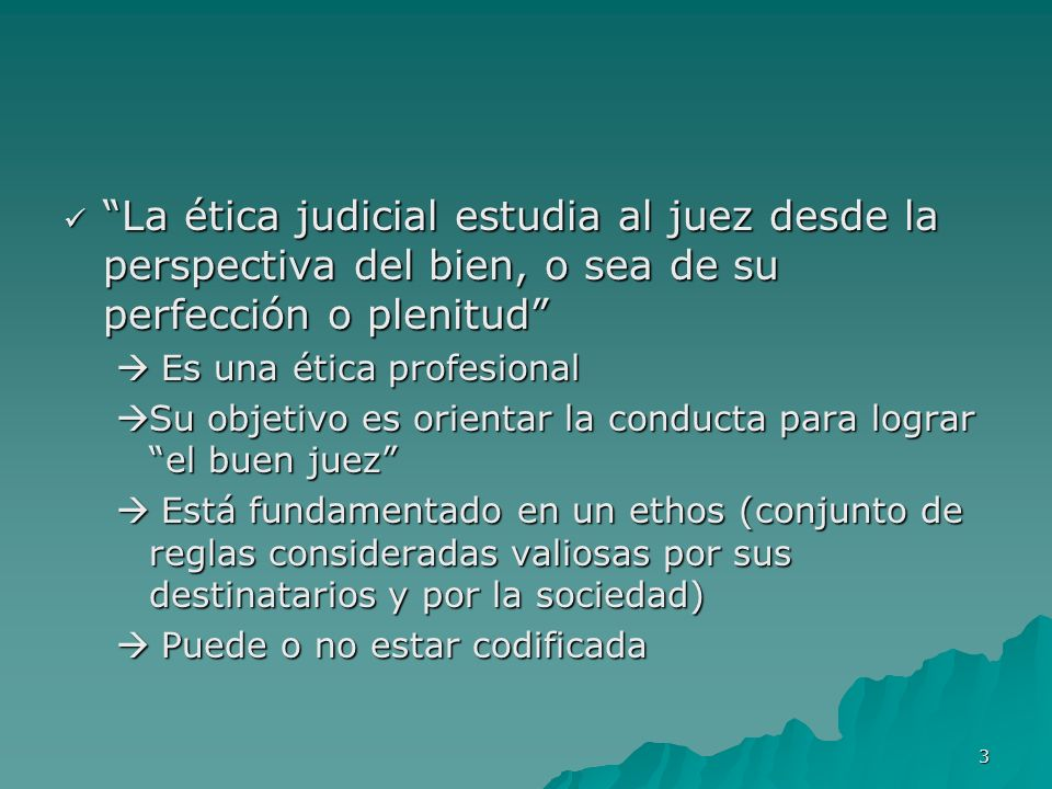 La ética judicial estudia al juez desde la perspectiva del bien, o sea de su perfección o plenitud