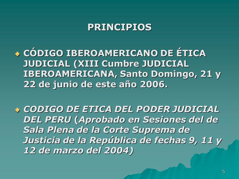 PRINCIPIOS CÓDIGO IBEROAMERICANO DE ÉTICA JUDICIAL (XIII Cumbre JUDICIAL IBEROAMERICANA, Santo Domingo, 21 y 22 de junio de este año 2006.