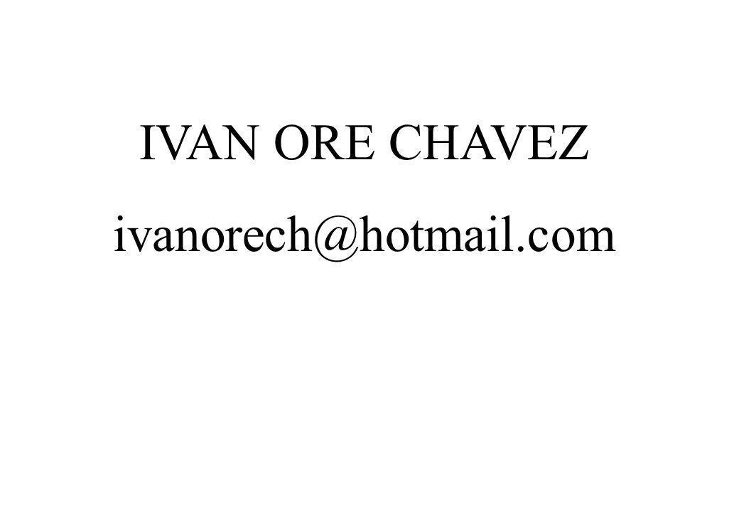 IVAN ORE CHAVEZ ivanorech@hotmail.com