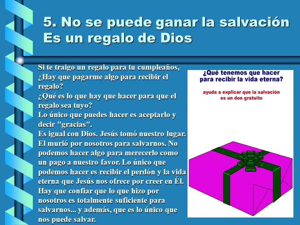 5. No se puede ganar la salvación Es un regalo de Dios