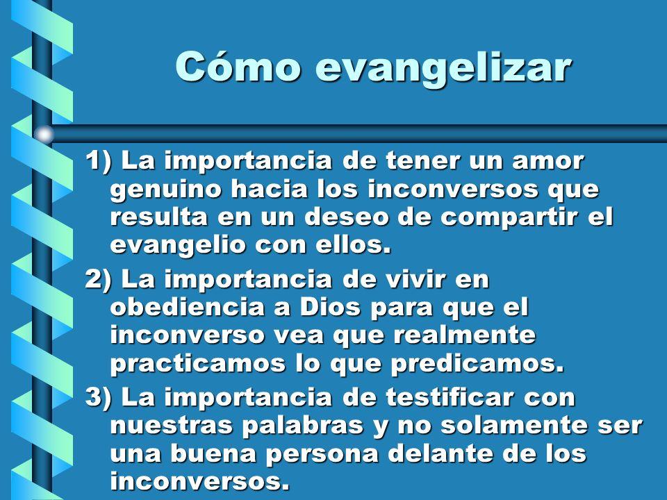 Cómo evangelizar 1) La importancia de tener un amor genuino hacia los inconversos que resulta en un deseo de compartir el evangelio con ellos.