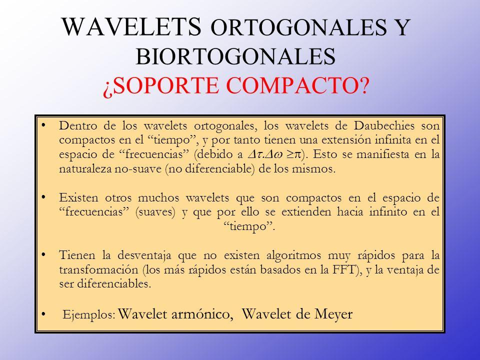 WAVELETS ORTOGONALES Y BIORTOGONALES ¿SOPORTE COMPACTO