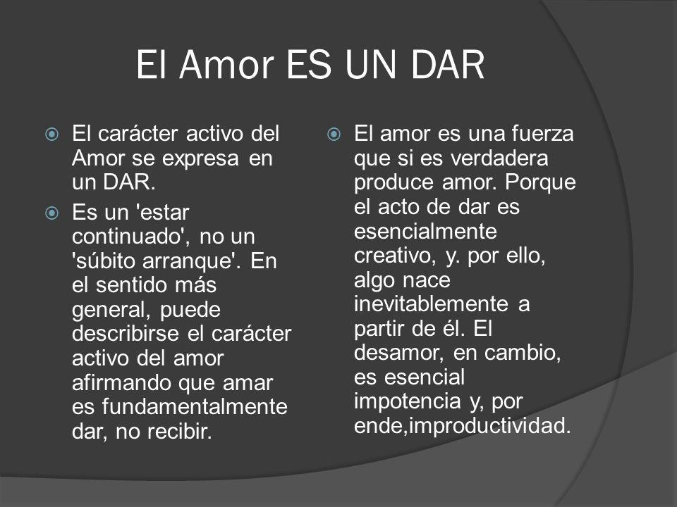 El Amor ES UN DAR El carácter activo del Amor se expresa en un DAR.