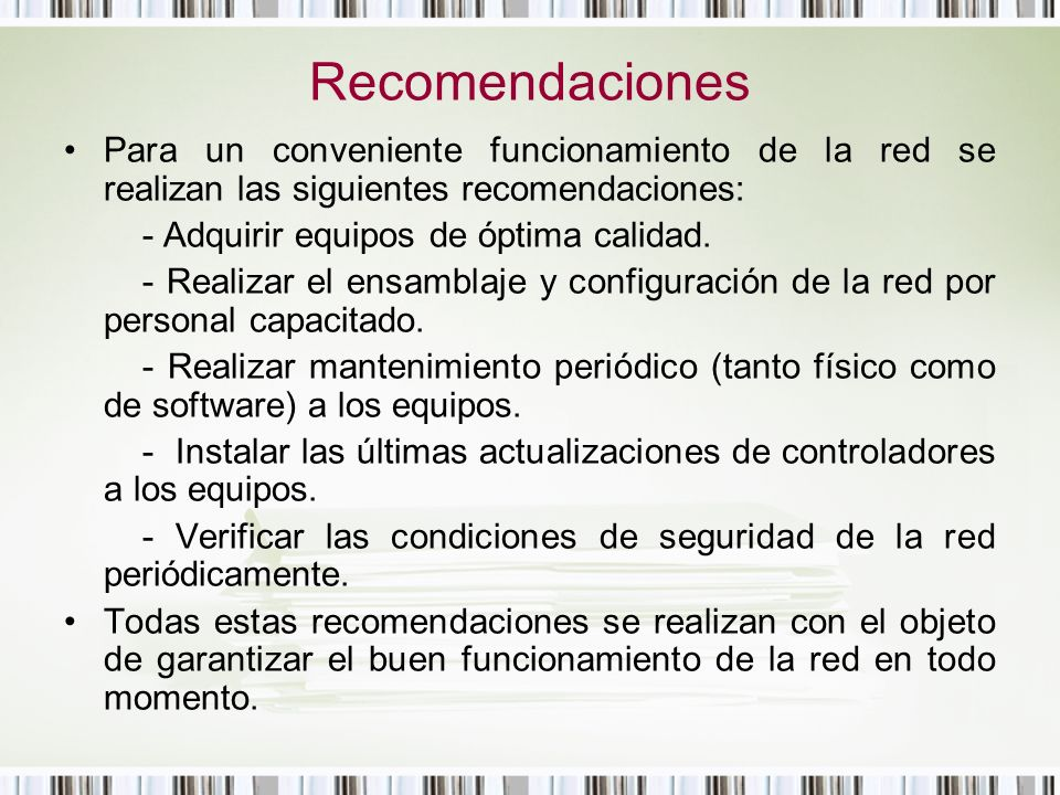 RecomendacionesPara un conveniente funcionamiento de la red se realizan las siguientes recomendaciones: