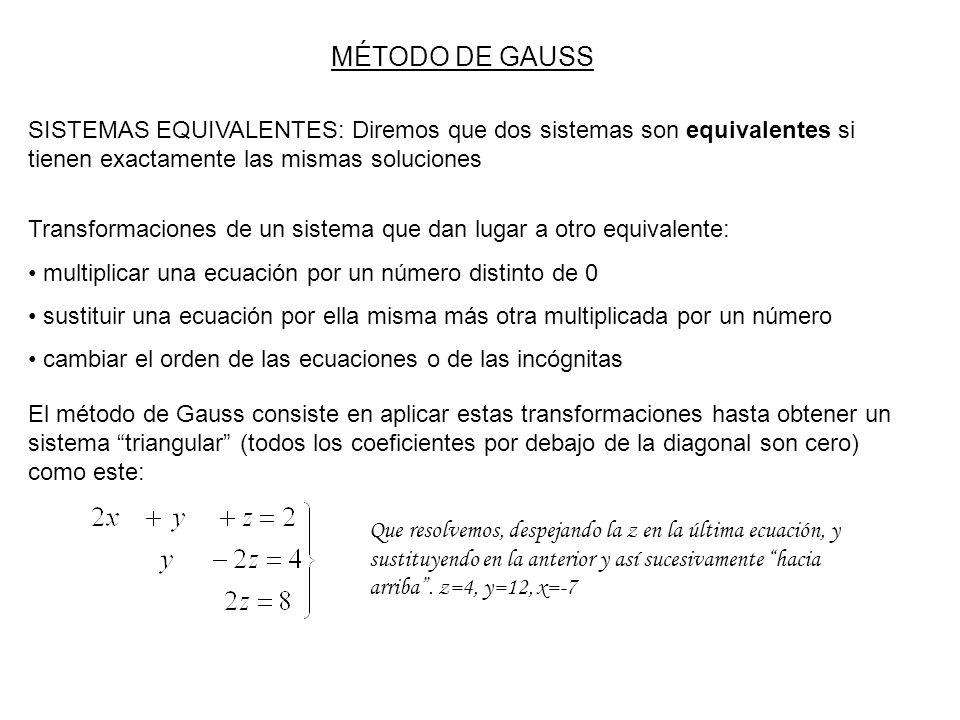 MÉTODO DE GAUSS SISTEMAS EQUIVALENTES: Diremos que dos sistemas son equivalentes si tienen exactamente las mismas soluciones.
