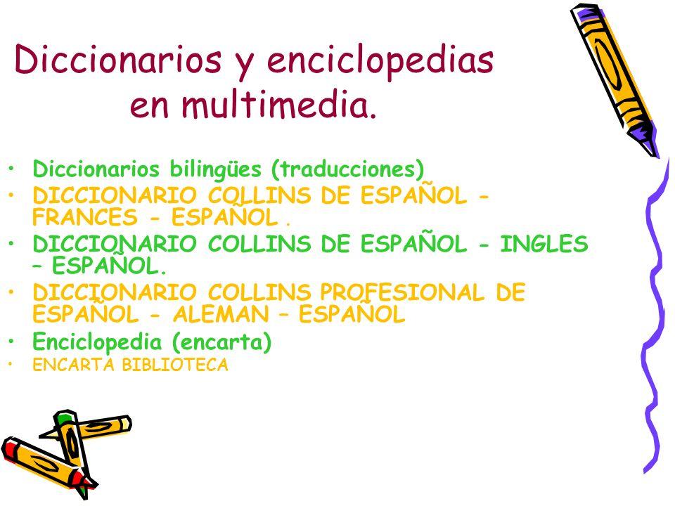 Diccionarios y enciclopedias en multimedia.