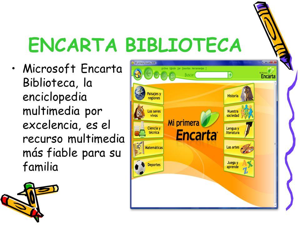 ENCARTA BIBLIOTECA Microsoft Encarta Biblioteca, la enciclopedia multimedia por excelencia, es el recurso multimedia más fiable para su familia.