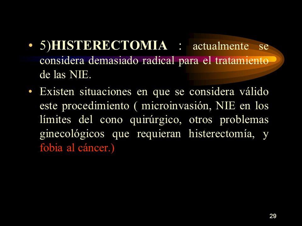 5)HISTERECTOMIA : actualmente se considera demasiado radical para el tratamiento de las NIE.