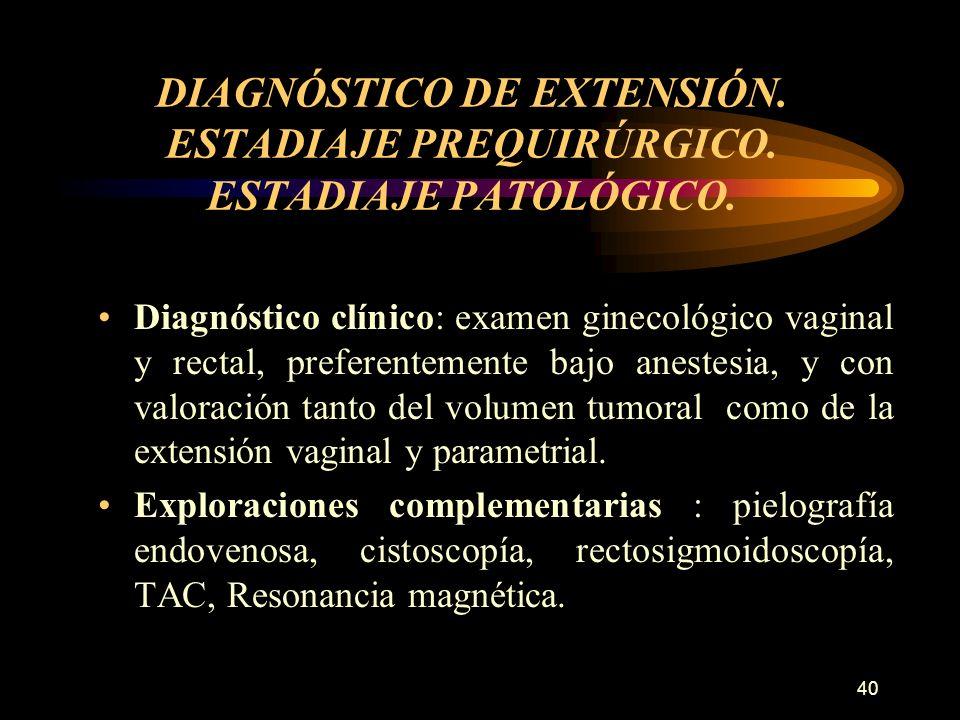 DIAGNÓSTICO DE EXTENSIÓN. ESTADIAJE PREQUIRÚRGICO. ESTADIAJE PATOLÓGICO.