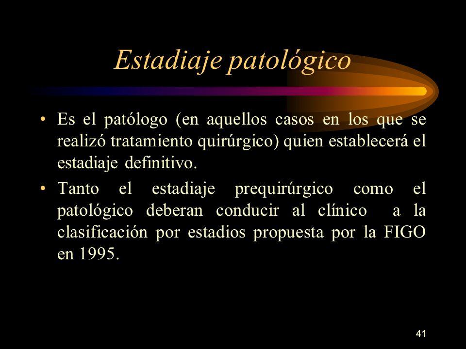Estadiaje patológicoEs el patólogo (en aquellos casos en los que se realizó tratamiento quirúrgico) quien establecerá el estadiaje definitivo.