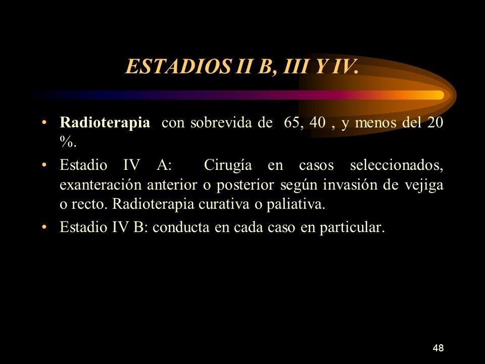 ESTADIOS II B, III Y IV. Radioterapia con sobrevida de 65, 40 , y menos del 20 %.