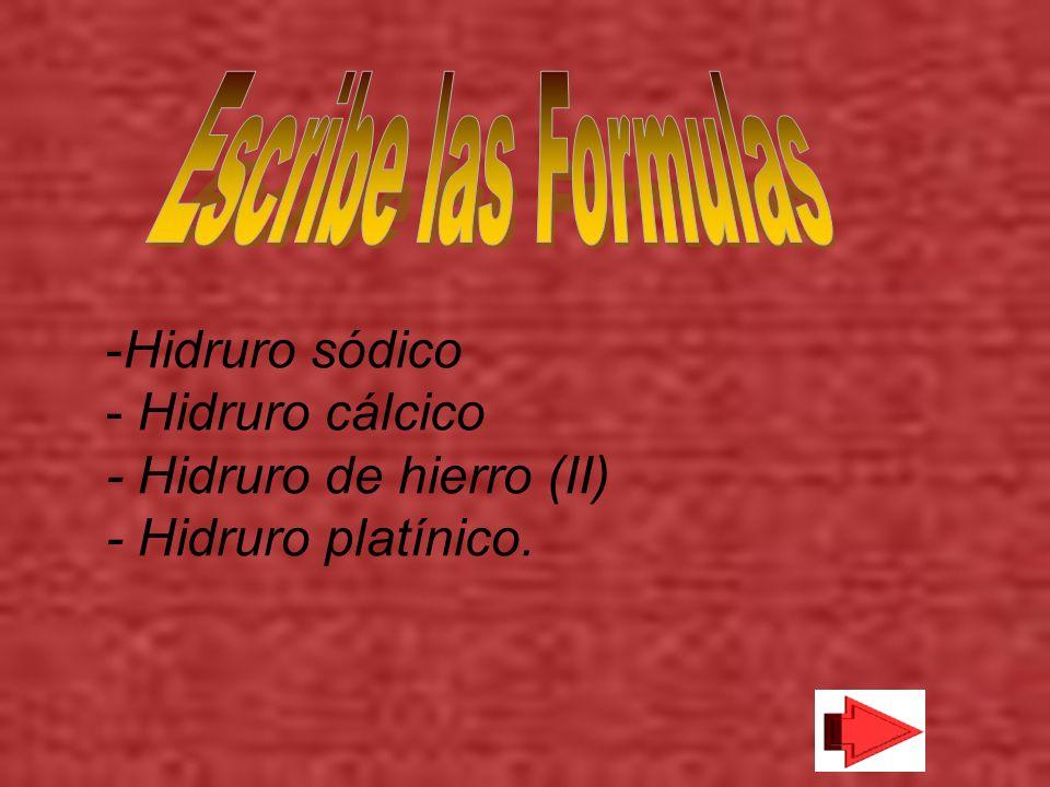 Escribe las Formulas -Hidruro sódico - Hidruro cálcico - Hidruro de hierro (II) - Hidruro platínico.