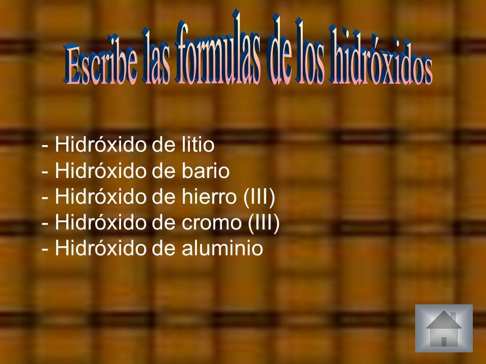 Escribe las formulas de los hidróxidos