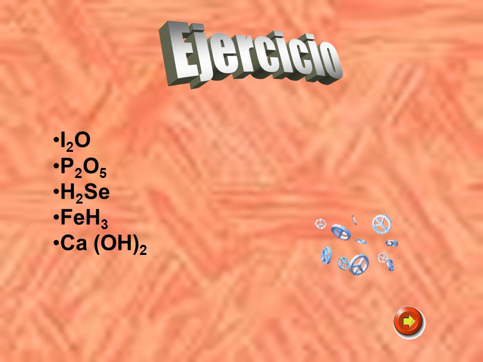 Ejercicio I2O P2O5 H2Se FeH3 Ca (OH)2