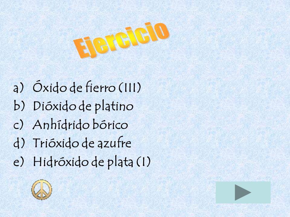 Ejercicio Óxido de fierro (III) Dióxido de platino Anhídrido bórico