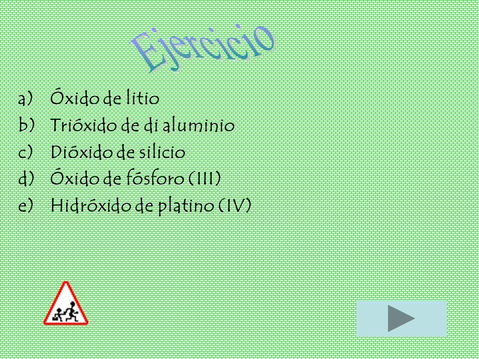 Ejercicio Óxido de litio Trióxido de di aluminio Dióxido de silicio