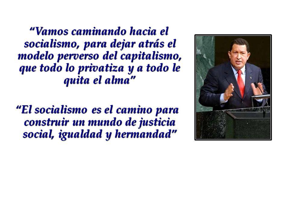 Vamos caminando hacia el socialismo, para dejar atrás el modelo perverso del capitalismo, que todo lo privatiza y a todo le quita el alma