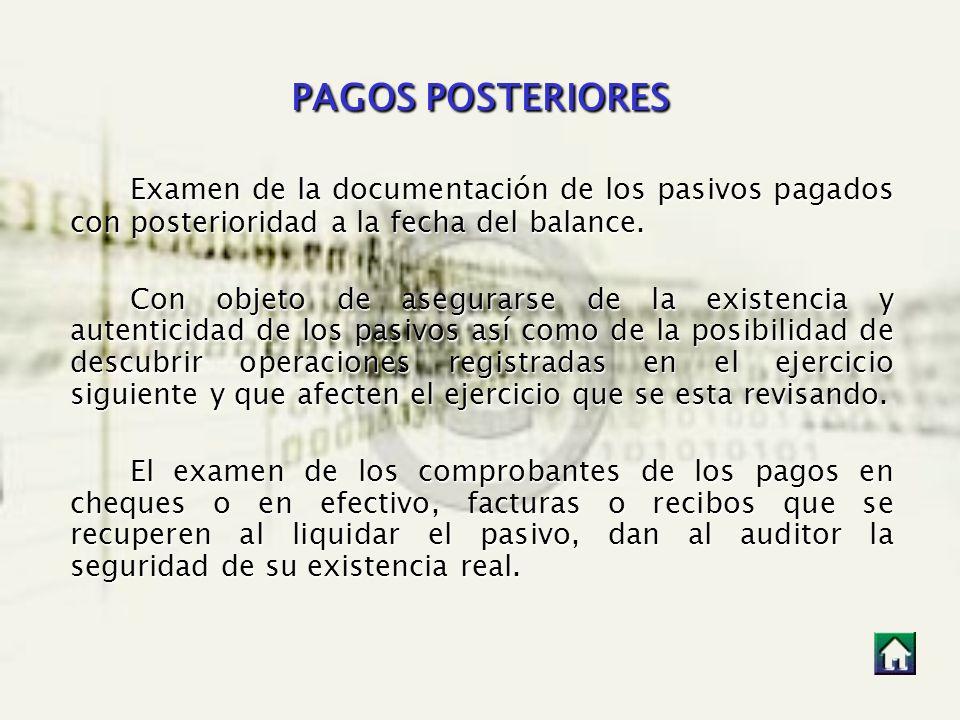 PAGOS POSTERIORES Examen de la documentación de los pasivos pagados con posterioridad a la fecha del balance.