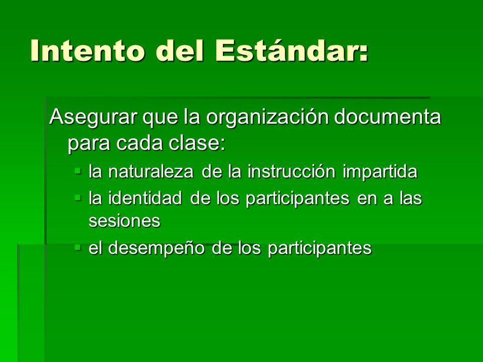 Intento del Estándar: Asegurar que la organización documenta para cada clase: la naturaleza de la instrucción impartida.