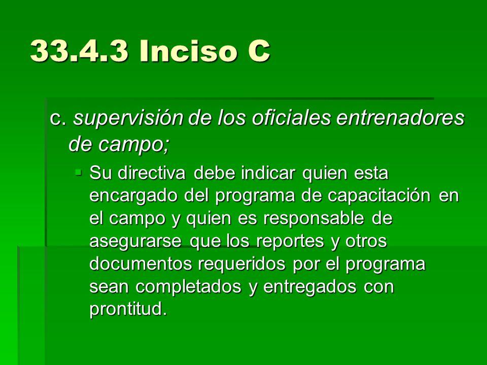 33.4.3 Inciso C c. supervisión de los oficiales entrenadores de campo;