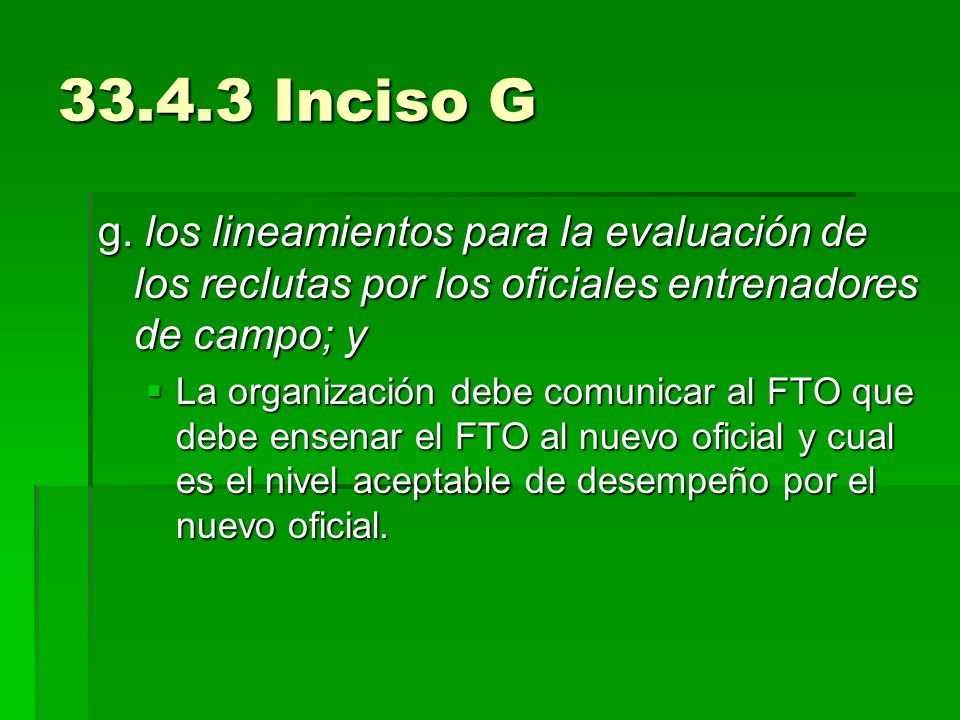 33.4.3 Inciso G g. los lineamientos para la evaluación de los reclutas por los oficiales entrenadores de campo; y.