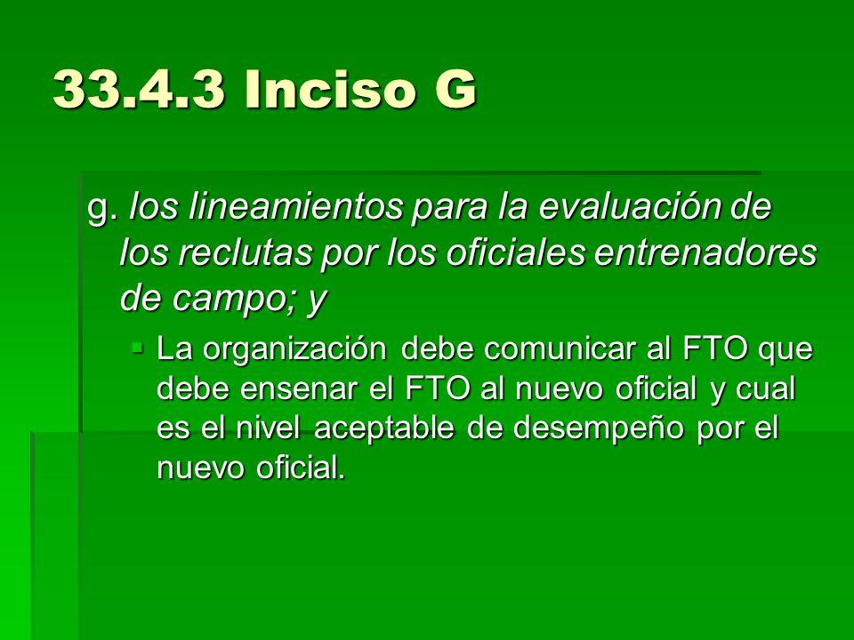 33.4.3 Inciso Gg. los lineamientos para la evaluación de los reclutas por los oficiales entrenadores de campo; y.