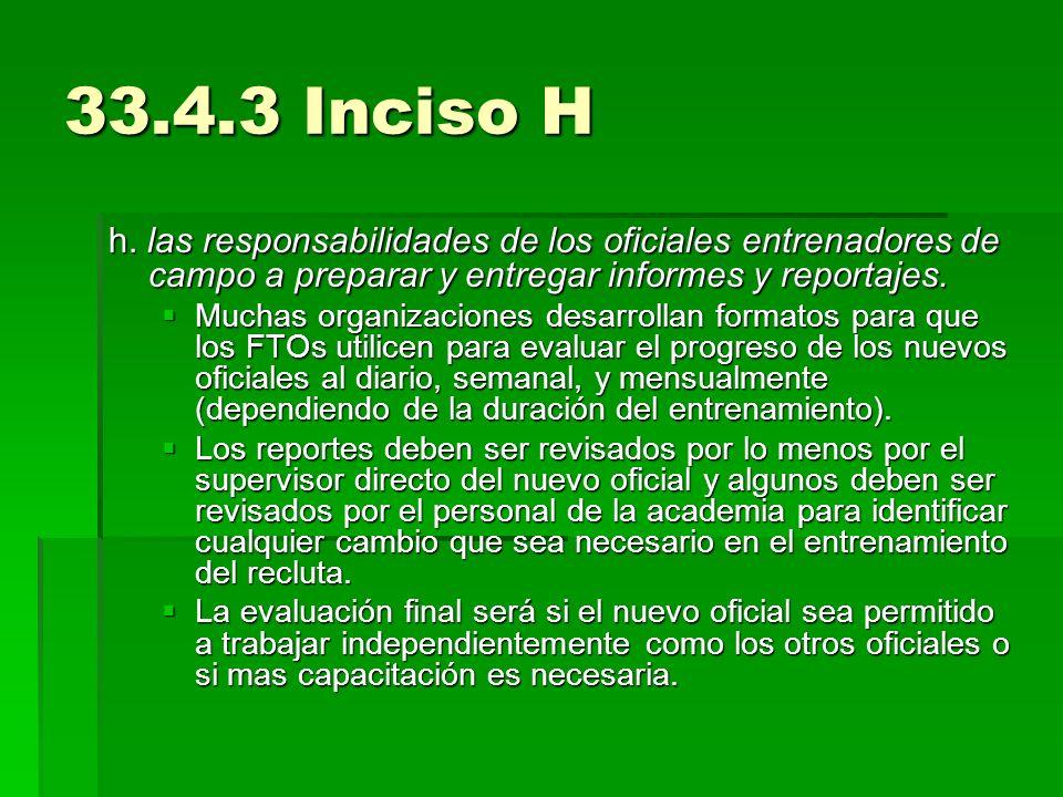 33.4.3 Inciso Hh. las responsabilidades de los oficiales entrenadores de campo a preparar y entregar informes y reportajes.