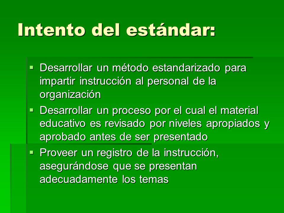 Intento del estándar: Desarrollar un método estandarizado para impartir instrucción al personal de la organización.