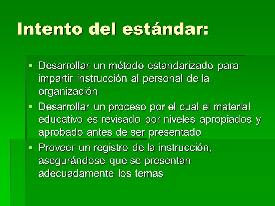 Intento del estándar:Desarrollar un método estandarizado para impartir instrucción al personal de la organización.
