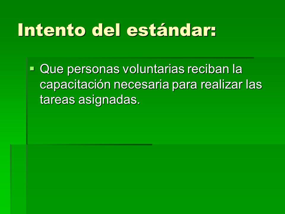 Intento del estándar:Que personas voluntarias reciban la capacitación necesaria para realizar las tareas asignadas.