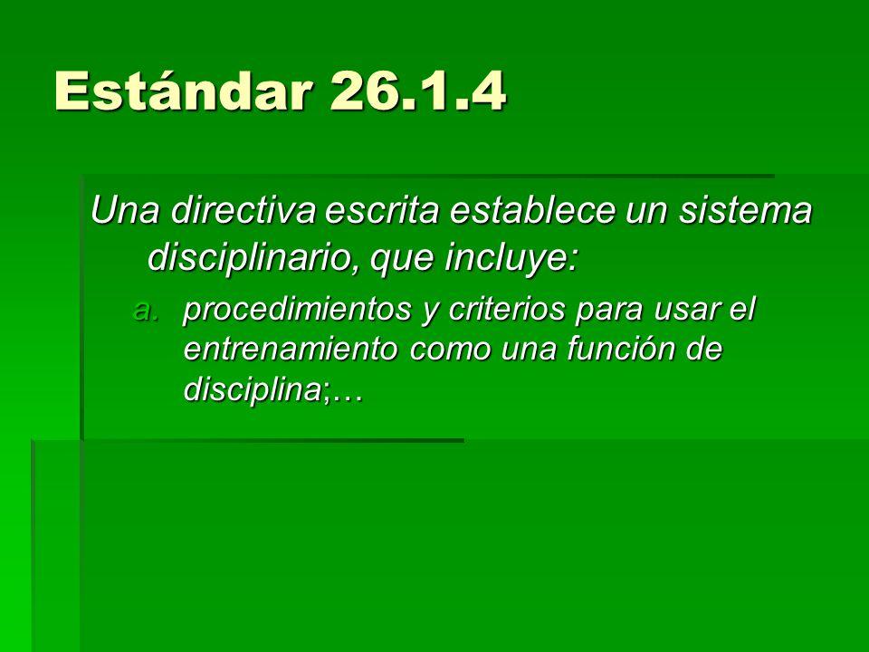 Estándar 26.1.4 Una directiva escrita establece un sistema disciplinario, que incluye: