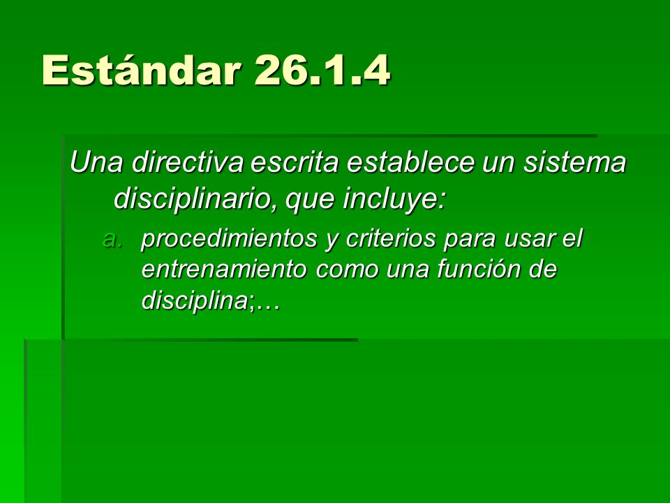Estándar 26.1.4Una directiva escrita establece un sistema disciplinario, que incluye:
