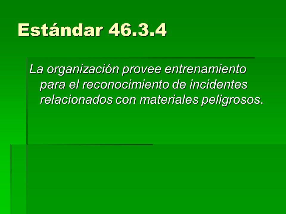 Estándar 46.3.4La organización provee entrenamiento para el reconocimiento de incidentes relacionados con materiales peligrosos.
