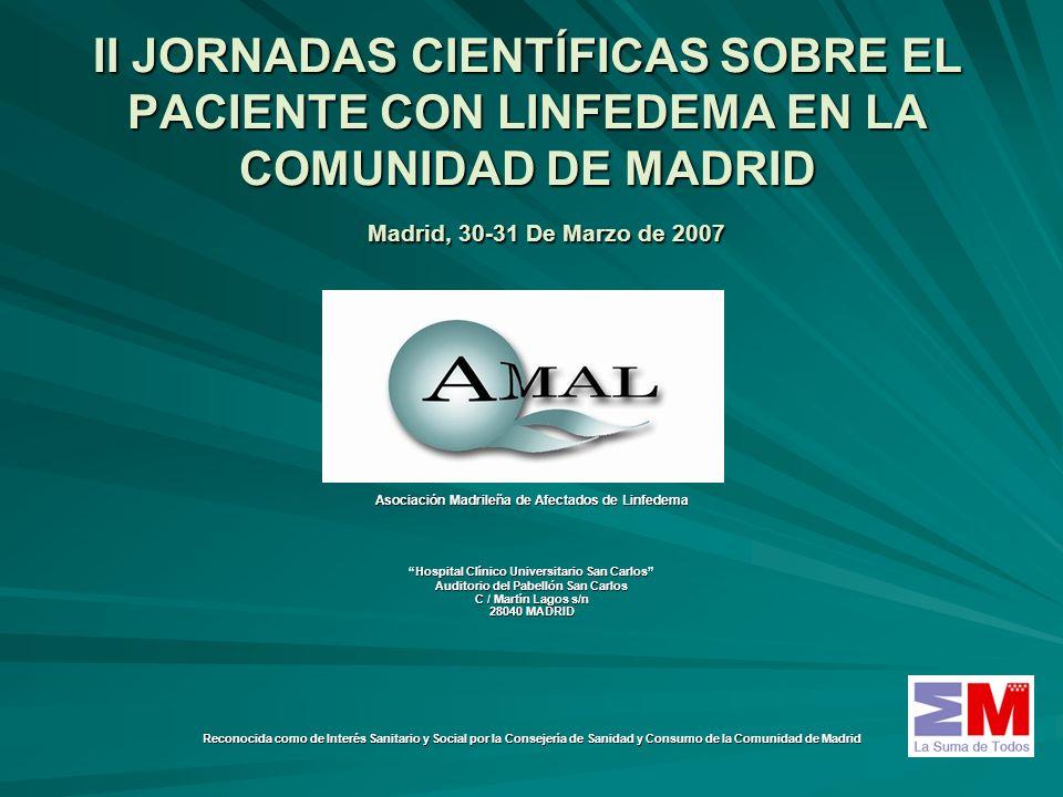II JORNADAS CIENTÍFICAS SOBRE EL PACIENTE CON LINFEDEMA EN LA COMUNIDAD DE MADRID Madrid, 30-31 De Marzo de 2007