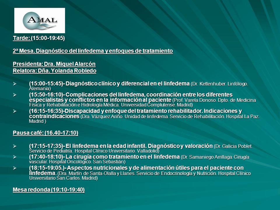 Tarde: (15:00-19:45) 2ª Mesa. Diagnóstico del linfedema y enfoques de tratamiento. Presidenta: Dra. Miquel Alarcón.