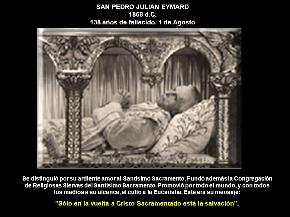 SAN PEDRO JULIAN EYMARD 1868 d.C. 138 años de fallecido. 1 de Agosto