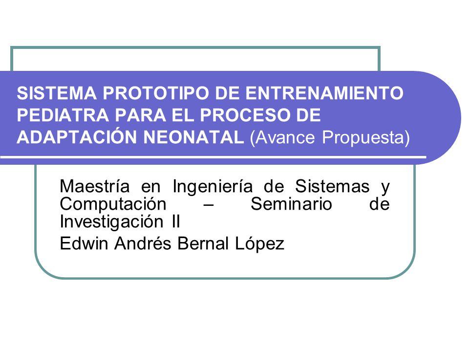 SISTEMA PROTOTIPO DE ENTRENAMIENTO PEDIATRA PARA EL PROCESO DE ADAPTACIÓN NEONATAL (Avance Propuesta)