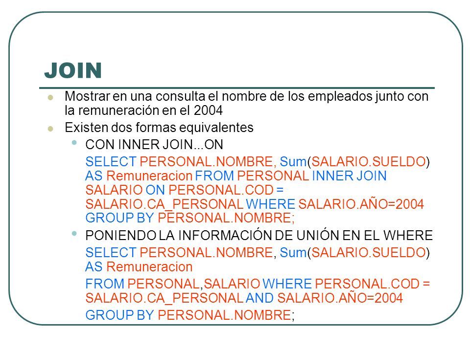 JOIN Mostrar en una consulta el nombre de los empleados junto con la remuneración en el 2004. Existen dos formas equivalentes.
