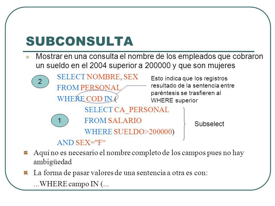 SUBCONSULTA Mostrar en una consulta el nombre de los empleados que cobraron un sueldo en el 2004 superior a 200000 y que son mujeres.