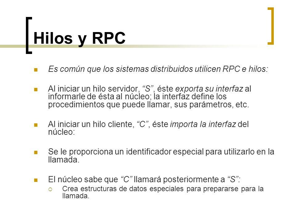 Hilos y RPC Es común que los sistemas distribuidos utilicen RPC e hilos: