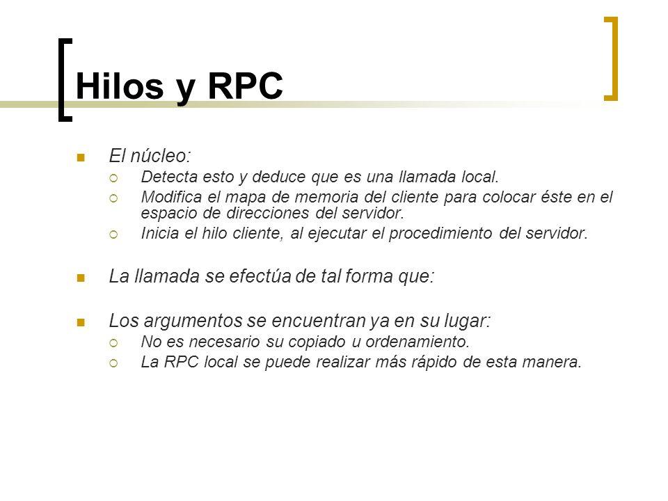 Hilos y RPC El núcleo: La llamada se efectúa de tal forma que: