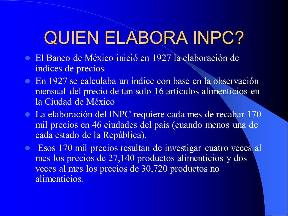 QUIEN ELABORA INPC El Banco de México inició en 1927 la elaboración de índices de precios.